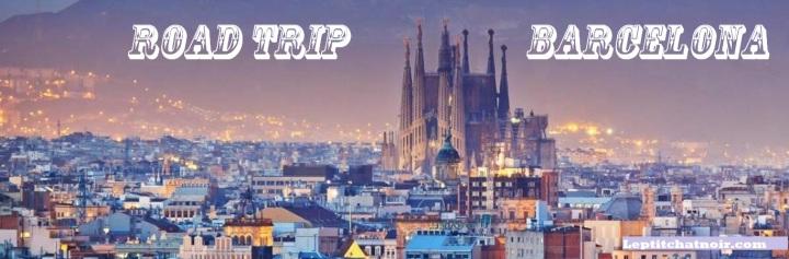 Road Trip … 1 jour à Barcelone …#6